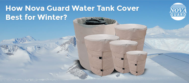 How Nova Guard Water Tank Cover is Best for Winters?
